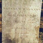 William Hawkins / Died Feb. 8, 1837 / in the 82 Year / of His Age